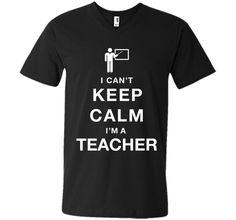 I Can't Keep Calm I Am A Teacher T-Shirt