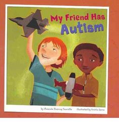 Book: My Friend Has Autism ---Aww! This melts my heart in so many ways seeing this! I want to check it out!!