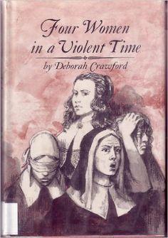 Four Women in a Violent Time: Anne Hutchinson (1591-1643), Mary Dyer (1591?-1660), Lady Deborah Moody (1600-1659), Penelope Stout (1622-1732): Deborah Crawford: 9780517503133: Amazon.com: Books