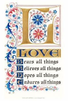 Love Love Bears All Things Believes All Things Hopes All Things Endures All Things I Corinthians 13:7 PRODUCT INFORMATION: PRINT: available in various sizes Fine Art Print Acid Free Sleeve Backing and