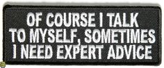 Shop funny quote phrase saying patches this Of Course I Talk to Myself I Need Expert Advice Funny Patch is Small and Rectangular. Our quote patches you sew on leather vests for bikers or iron on denim clothes. Pin And Patches, Sew On Patches, Iron On Patches, Funny Patches, Skulduggery Pleasant, Sew On Badges, Custom Patches, Morale Patch, This Is Us Quotes