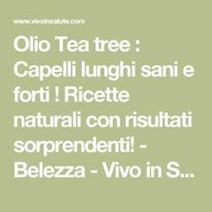 Olio Tea tree : Capelli lunghi sani e forti ! Ricette naturali con risultati sorprendenti! - Belezza - Vivo in Salute