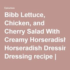 Bibb Lettuce, Chicken, and Cherry Salad With Creamy Horseradish Dressing recipe | Epicurious.com
