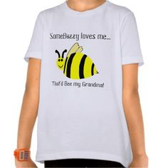 """Somebuzzy Loves Me That'd Bee My Grandma"" Original Quote saying.  Cute, smiling yellow bumble bee with black strips fluttering its wings.  PERSONALIZE to say, Mommy's, Daddy's, Auntie's, etc. in place of Grandma sample text, if you wish.  Available in ALL Shirt Styles, Sizes for Male or Female!  Original Quote Text Saying & Graphic Art Hand-Painted Digital design  © TamiraZDesigns via:  www.zazzle.com/tamirazdesigns*"