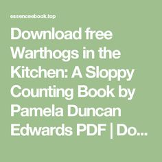 Download free Warthogs in the Kitchen: A Sloppy Counting Book by Pamela Duncan Edwards PDF | Download e-books for free
