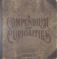 A Compendium of Curiosities by Tim Holtz (Book about Tim Holtz product lines & how-tos)