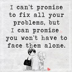 I can't promise to fix all your problems, but I can promise you won't have to face them alone.