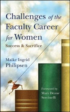 Challenges of the Faculty Career for Women: Success and Sacrifice by Maike Ingrid Philipsen http://www.amazon.com/dp/0470257008/ref=cm_sw_r_pi_dp_2eM-ub1JF81S6