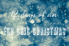The countdown to Christmas begins now! The 12 days of an Eco Chic Christmas is back! The next 12 days will be dedicated to eco friendly Christmas ideas, from homemade decorations to y...