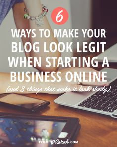 6 ways to make your blog look legit when starting a business online (and 3 things that make it look shady) from XOSarah.com