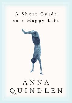 "Read ""A Short Guide to a Happy Life"" by Anna Quindlen available from Rakuten Kobo. From the New York Times bestselling author of Alternate Side, Anna Quindlen's classic reflection on a meaningful life ma. Free Books, Good Books, Books To Read, My Books, Anna Quindlen, Anais Nin, Get A Life, The Life, Real Life"