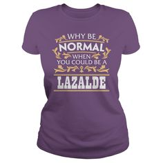 LAZALDE Funny Tshirt #gift #ideas #Popular #Everything #Videos #Shop #Animals #pets #Architecture #Art #Cars #motorcycles #Celebrities #DIY #crafts #Design #Education #Entertainment #Food #drink #Gardening #Geek #Hair #beauty #Health #fitness #History #Holidays #events #Home decor #Humor #Illustrations #posters #Kids #parenting #Men #Outdoors #Photography #Products #Quotes #Science #nature #Sports #Tattoos #Technology #Travel #Weddings #Women