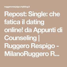 Repost: Single: che fatica il dating online! da Appunti di Counseling   Ruggero Respigo - MilanoRuggero Respigo – Milano