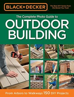 Black & Decker The Complete Photo Guide to Outdoor Buildi...