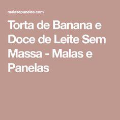Torta de Banana e Doce de Leite Sem Massa - Malas e Panelas