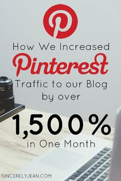How we increased Pinterest traffic to our blog by over 1,500% in one month - Learn our tips on how to increase traffic to your blog from Pinterest!   www.sincerelyjean.com
