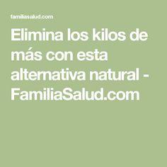 Elimina los kilos de más con esta alternativa natural - FamiliaSalud.com