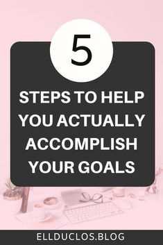 5 steps to help you actually accomplish your goals this year! How to set and achieve your goals in 2019! #goalsetting #goalsetter #settinggoals #motivation #motivationalwords #femaleentrepreneur #entrepreneurlife