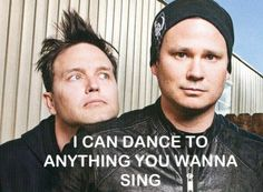 Blink 182 lyrics I can dance to anything you wanna sing ~Kaleidoscope -Anything Tom or Mark sings, Blink 182, Angels and Airwaves, +44, Boxcar Racer- #chelsea scroggins