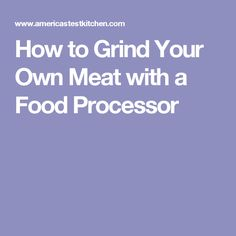 How to Grind Your Own Meat with a Food Processor