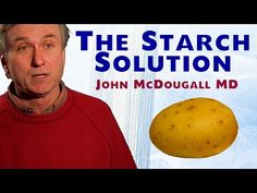 The Starch Solution - John McDougall MD - YouTube