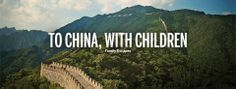 TO CHINA, WITH CHILDREN by Heidi Mitchell