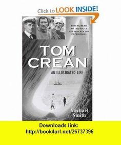Tom Crean - An Illustrated Life Unsung Hero of the Scott  Shackleton Expeditions (9781848891197) Michael Smith , ISBN-10: 1848891199  , ISBN-13: 978-1848891197 ,  , tutorials , pdf , ebook , torrent , downloads , rapidshare , filesonic , hotfile , megaupload , fileserve