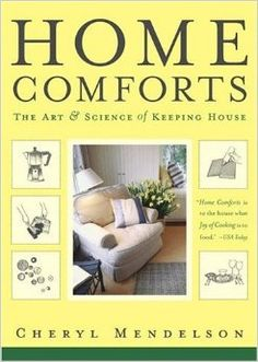 Home Comforts: The Art and Science of Keeping House: Cheryl Mendelson. A truly encyclopedic tome of household knowledge.