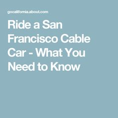 Ride a San Francisco Cable Car - What You Need to Know