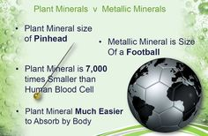 The difference between plant derived minerals and metallic minerals.
