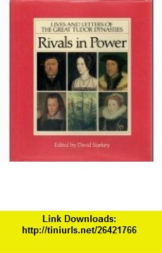 Rivals in Power Lives and Letters of the Great Tudor Dynasties (9780802112828) David Starkey , ISBN-10: 080211282X  , ISBN-13: 978-0802112828 ,  , tutorials , pdf , ebook , torrent , downloads , rapidshare , filesonic , hotfile , megaupload , fileserve