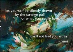 Letting yourself be drawn to what you really love.