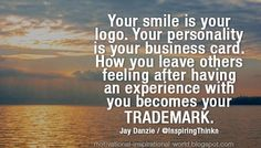 Your smile is your logo. ......  Jay Danzie #business  #leadership