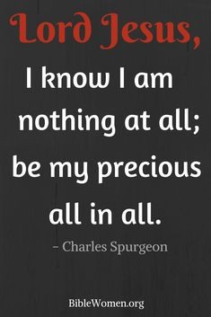 be my precious all in all (Charles Spurgeon) . Encouragement Quotes, Faith Quotes, Bible Quotes, Bible Verses, Forgiveness Quotes, Scriptures, Motivational Quotes, Christian Friendship Quotes, Christian Quotes