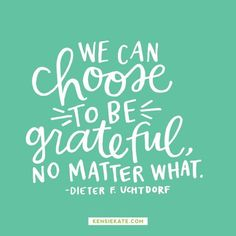 We can choose to be grateful no matter what.