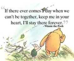 """If there ever comes a day when we cant be together, keep me in your heart, I will stay there forever"" -Winnie The Pooh #ohlovequotes"