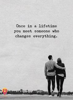 Positive Quotes : Once in a lifetime you meet someone who changes everything. Positive Quotes : Once in a lifetime you meet someone who changes everything. Soulmate Love Quotes, Love Quotes For Him, True Quotes, Quotes To Live By, Motivational Quotes, Inspirational Quotes, Husband To Be Quotes, Lovers Quotes For Her, Good Night Love Quotes