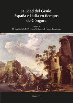 La edad del genio : España e Italia en tiempos de Góngora / B. Capllonch, S. Pezzini, G. Poggi, J. Ponce Cárdenas http://fama.us.es/record=b2642691~S5*spi