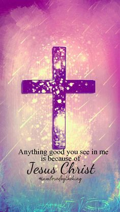 Anything good you see in me is because of Jesus!!!!