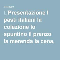 ⚡Presentazione I pasti italiani la colazione lo spuntino il pranzo la merenda la cena.