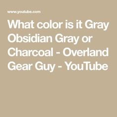 What color is it Gray Obsidian Gray or Charcoal - Overland Gear Guy Overland Gear, Car Storage, Gears, Charcoal, This Or That Questions, Grey, Youtube, Color, Gray