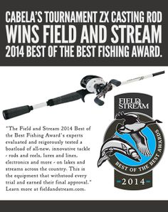 We're honored to receive the Field and Stream 2014 Best of the Best Fishing Award for the Cabela's Tournament ZX Casting Rod.