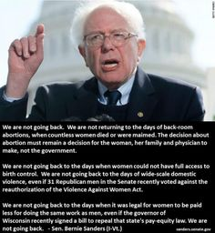 "Sen. Bernie Sanders - ""We are not going back.  We are not returning to the days of back-room abortions, when countless women died or were maimed..."""