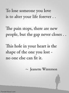 To all those I've lost that meant so much... but I have to disagree that the pain never completely goes away... in fact it doesn't even get better. YOU just adapt to it and you become stronger at dealing with it- Alisha Peters