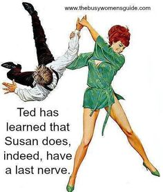 Ted has learned that Susan does, indeed, have a last nerve.