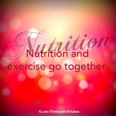 nutrition and exercise go together.