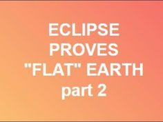 """Eclipse Proves """"Flat"""" Earth part 2 - the sun the moon and the stars, WHA..."""