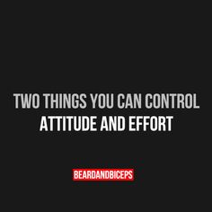 Two things you can control attitude and effort, fitness quote by beardandbiceps.com     Follow Fitness Quotes board (By Beardandbiceps) for more quotes fitness,commitment quotes fitness, movational quotes fitness, accountability quotes fitness, consistency quotes fitness, movitational quotes fitness, motivation quotes fitness  workout results quotes and much more Positive Motivation, Fitness Motivation Quotes, Positive Quotes, Wellness Quotes, Health Quotes, Quirky Quotes, Great Quotes, Movitational Quotes, Consistency Quotes
