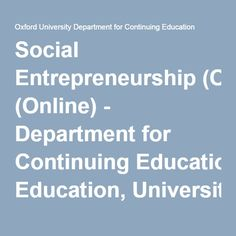 Social Entrepreneurship (Online) - Department for Continuing Education, University of Oxford Social Entrepreneurship, Continuing Education, Online Courses, Oxford, University, Knowledge, Student, Oxfords, Community College