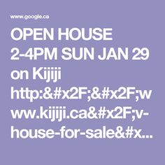 OPEN HOUSE 2-4PM SUN JAN 29 on Kijiji http://www.kijiji.ca/v-house-for-sale/hamilton/open-house-2-4pm-sun-jan-29/1234405196?utm_campaign=socialbuttons&utm_content=app_ios&utm_medium=social&utm_source=sms - Google Search